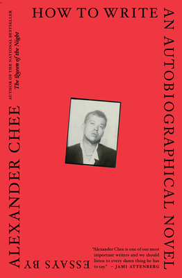 How to Write an Autobiographical Novel: Essays - Chee, Alexander