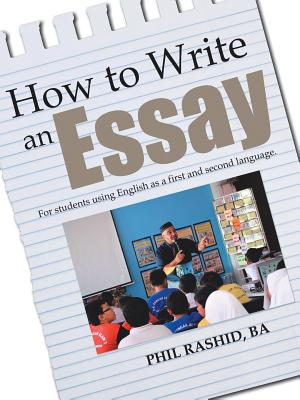 How to Write an Essay: For Students Using English as a First and Second Language - Rashid Ba, Phil