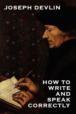 How to Write and Speak Correctly - Devlin, Joseph