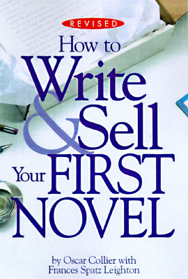 How to Write & Sell Your First Novel - Collier, Oscar