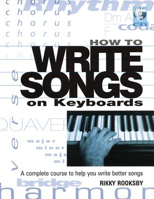 How to Write Songs on Keyboards: A Complete Course to Help You Write Better Songs - Rooksby, Rikky