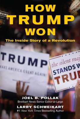 How Trump Won: The Inside Story of a Revolution - Pollak, Joel, and Schweikart, Larry