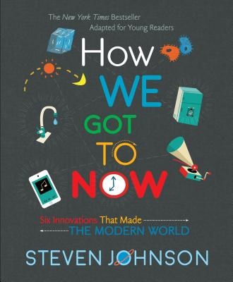 How We Got to Now: Six Innovations That Made the Modern World - Johnson, Steven