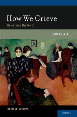 How We Grieve: Relearning the World - Attig, Thomas, PhD