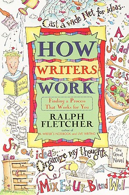 How Writers Work: Finding a Process That Works for You - Fletcher, Ralph