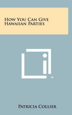 How You Can Give Hawaiian Parties - Collier, Patricia