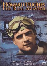 Howard Hughes: The Real Aviator -