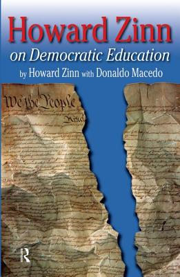 Howard Zinn on Democratic Education - Zinn, Howard, Ph.D., and Macedo, Donaldo P (Editor)