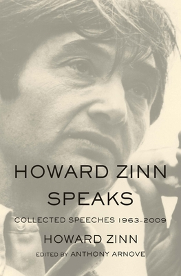 Howard Zinn Speaks: Collected Speeches 1963 to 2009 - Zinn, Howard, Ph.D., and Arnove, Anthony (Editor)