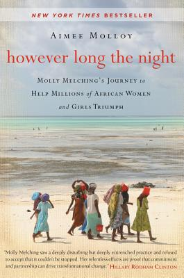 However Long the Night: Molly Melching's Journey to Help Millions of African Women and Girls Triumph - Molloy, Aimee