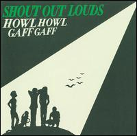 Howl Howl Gaff Gaff - Shout Out Louds