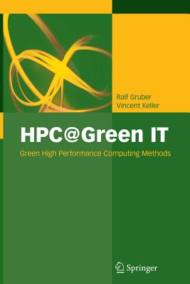 Hpc@green It: Green High Performance Computing Methods - Gruber, Ralf, and Strohmaier, Erich (Foreword by), and Keller, Vincent