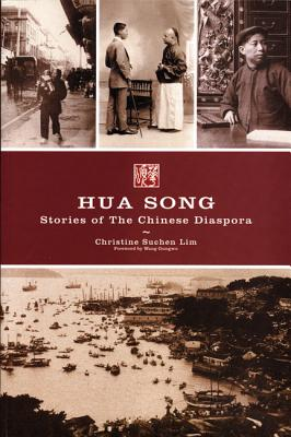 Hua Song: Stories of the Chinese Diaspora - Lim, Christine Suchen, and Gungwu, Wang (Foreword by)