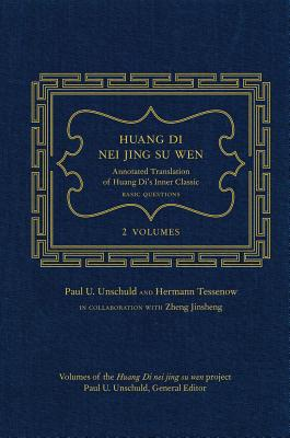 Huang Di Nei Jing Su Wen: An Annotated Translation of Huang Di's Inner Classic - Basic Questions: 2 Volumes - Unschuld, Paul U, and Tessenow, Hermann