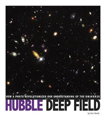 Hubble Deep Field: How a Photo Revolutionized Our Understanding of the Universe - Nardo, Don