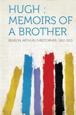 Hugh: Memoirs of a Brother - 1862-1925, Benson Arthur Christopher (Creator)