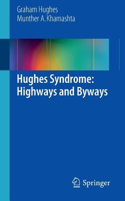 Hughes Syndrome: Highways and Byways - Khamashta, Munther A., and Hughes, Graham