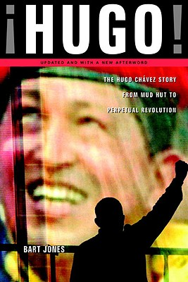 Hugo!: The Hugo Chavez Story from Mud Hut to Perpetual Revolution - Jones, Bart