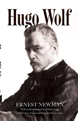 Hugo Wolf - Newman, Ernest, and Legge, Walter (Introduction by)