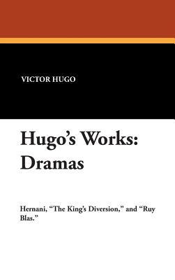 Hugo's Works: Dramas - Hugo, Victor