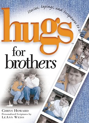 Hugs for Brothers: Stories, Sayings, and Scriptures to Encourage and Inspire - Howard, Chrys, and Weiss, LeAnn