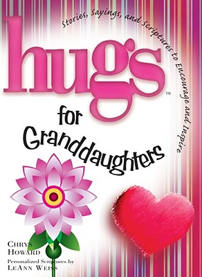 Hugs for Granddaughters: Stories, Sayings, and Scriptures to Encourage and Inspire - Howard, Chrys, and Weiss, LeAnn