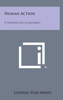 Human Action: A Treatise on Economics - Von Mises, Ludwig