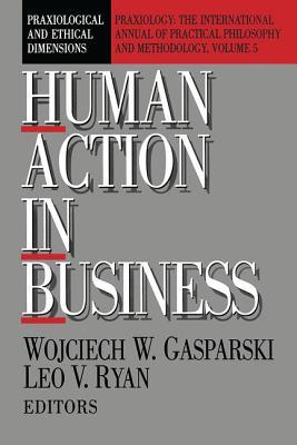 Human Action in Business: Praxiological and Ethical Dimensions - Gasparski, Wojciech W (Editor)
