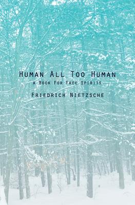 Human All Too Human: A Book for Free Spirits - Nietzsche, Friedrich Wilhelm