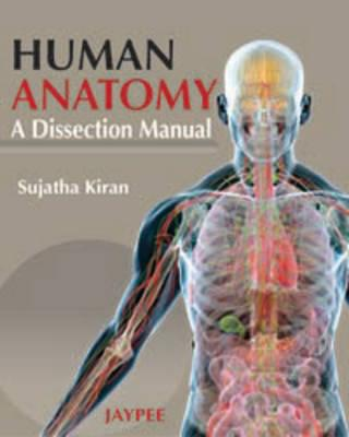 Human Anatomy: A Dissection Manual - Kiran, Sujatha