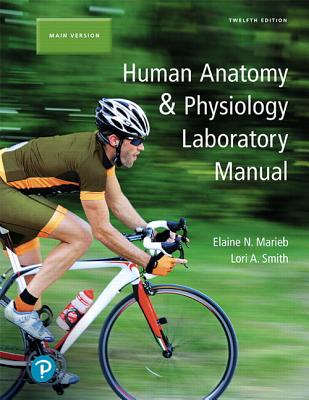 Human Anatomy & Physiology Laboratory Manual, Main Version - Marieb, Elaine, and Smith, Lori