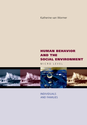 Human Behavior and the Social Environment: Micro Level: Individuals and Families - Van Wormer, Katherine