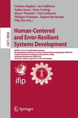 Human-Centered and Error-Resilient Systems Development: Ifip Wg 13.2/13.5 Joint Working Conference, 6th International Conference on Human-Centered Software Engineering, Hcse 2016, and 8th International Conference on Human Error, Safety, and System... - Bogdan, Cristian (Editor)