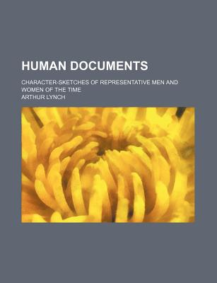 Human Documents: Character-Sketches of Representative Men and Women of the Time (Classic Reprint) - Lynch, Arthur