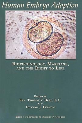 Human Embryo Adoption: Biotechnology, Marriage, and the Right to Life - Berg, Thomas V (Editor)