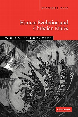 Human Evolution and Christian Ethics - Pope, Stephen J.
