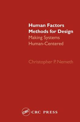 Human Factors Methods for Design: Making Systems Human-Centered - Nemeth, Christopher