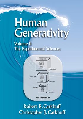 Human Generativity: Volume II: The Experimental Sciences - Carkhuff Ph D, Robert R, and Carkhuff D Sci, Christopher J