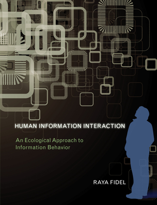 Human Information Interaction: An Ecological Approach to Information Behavior - Fidel, Raya