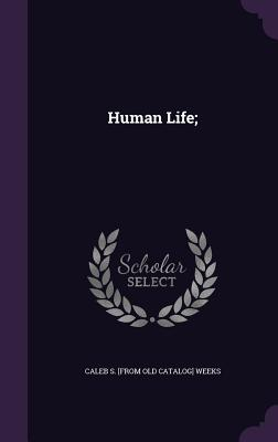 Human Life; - Weeks, Caleb S