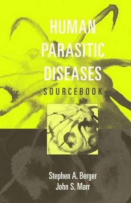 Human Parasitic Diseases Sourcebook - Berger, Stephen A, MD, and Marr, John S, M.D., M.P.H.