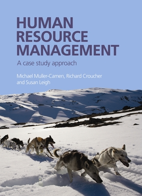Human Resource Management: A Case Study Approach - Muller-Camen, Michael (Editor), and Croucher, Richard (Editor), and Leigh, Susan Rosemary (Editor)