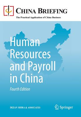Human Resources and Payroll in China - Dezan Shira & Associates (Editor), and Devonshire-Ellis, Chris (Editor), and Fleming, Christian (Editor)