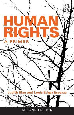 Human Rights: A Primer - Blau, Judith, and Edgar Esparza, Louis