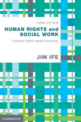 Human Rights and Social Work: Towards Rights-Based Practice - Ife, Jim