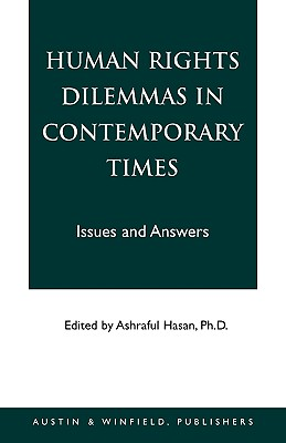 Human Rights Dilemmas in Contemporary Times: Issues and Answers - Hasan, Ashraful
