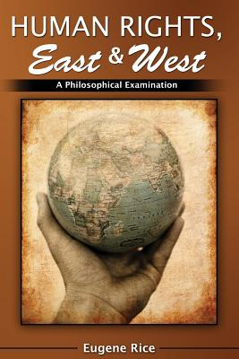 Human Rights, East and West: a Philosophical Examination - Eugene, Rice