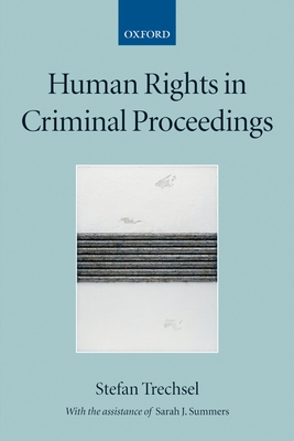 Human Rights in Criminal Proceedings - Trechsel, Stefan, and Summers, Sarah J