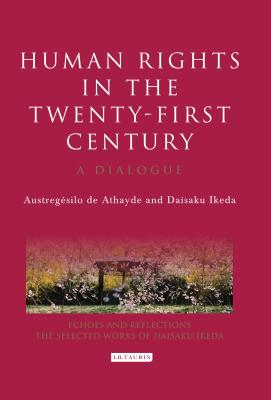 Human Rights in the Twenty-First Century: A Dialogue - De Athayde, Autregesilo, and Ikeda, Daisaku, and Gage, Richard L (Translated by)