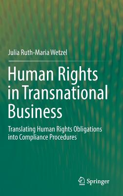 Human Rights in Transnational Business: Translating Human Rights Obligations Into Compliance Procedures - Wetzel, Julia Ruth